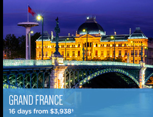 Grand France - 16 days from $3,365+