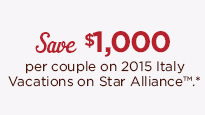 Save $1,000 per coule on 2015 Italy Vacations on Star AllianceTM.*