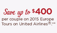 Save up to $400 per couple on 2015 Europe Tours on United Airlines.(R) **