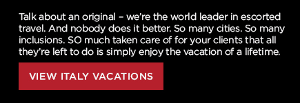 Talk about an original - we're the world leader in escorted travel. And nobody does it better. So many cities. So many inclusions. SO much taken care of for your clients that all they're left to do is simply enjoy the vacation of a lifetime. VIEW ITALY VACATIONS
