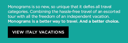 Monograms is so new, so unique that it defies all travel categories. Combining the hassle-free travel of an escorted tour with all the freedom of an independent vacation. Monograms is a better way to travel. And a better choice. VIEW ITALY VACATIONS