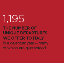 1,195 The number of unique departures we offer to italy in a calendar year - many of which are guaranteed.