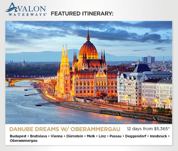Danube Dreams w/ Oberammergau - 12 days from $5,365* Budapest • Bratislava • Vienna • Dürnstein • Melk • Linz • Passau • Deggendorf • Innsbruck • Oberammergau
