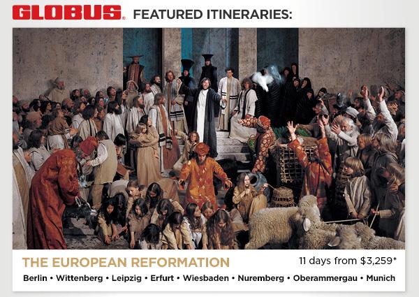 Globus Featured Itineraries - The European Reformation - Berlin • Wittenberg • Leipzig • Erfurt • Wiesbaden • Nuremberg • Oberammergau • Munich