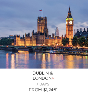 1. Dublin & London 7 days Now $1,246*