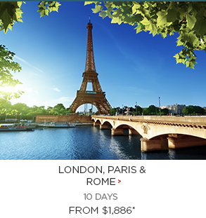 3. London, Paris & Rome 10 days Now $1,886*