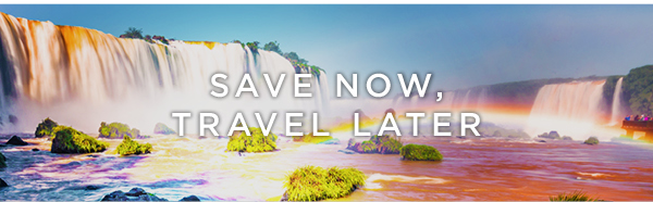 Save Now Travel Later
